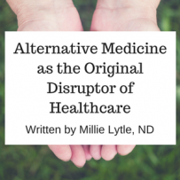 Alternative Medicine As the Original Disruptor of Healthcare